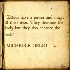 Tattoos have a power and magic all their own.  They decorate the body but they also enhance the soul.