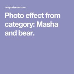 Photo effect from category: Masha and bear.