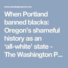 When Portland banned blacks: Oregon's shameful history as an 'all-white' state - The Washington Post