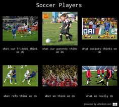 Soccer players~~ the society part is so true! Funny Soccer Memes, Soccer Quotes, Football Memes, Football Soccer, Soccer Post, Nike Soccer, Funny Memes, Girls Soccer, Play Soccer