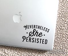Nevertheless She Persisted - Laptop Decal - Feminist Sticker - Political Decal - She Persisted - Laptop Sticker, Car Decal, Window Sticker by SaltCityGraphics on Etsy https://www.etsy.com/listing/497859154/nevertheless-she-persisted-laptop-decal
