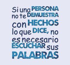 Si una persona no te demuestra con hechos lo que dice, no es necesario escuchar sus palabras. #frases http://www.gorditosenlucha.com/
