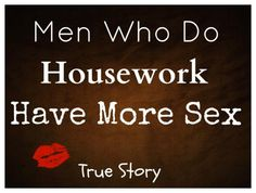 Very true story. Thankful my man does housework (I'm a stay at home mom, not housewife. Lol)