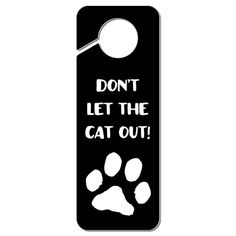 Don't Let The Cat Out Plastic Door Knob Hanger by GraphicsMore