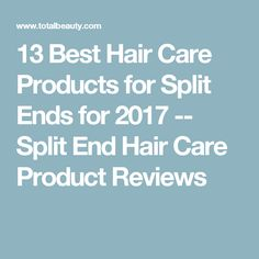 13 Best Hair Care Products for Split Ends for 2017 -- Split End Hair Care Product Reviews
