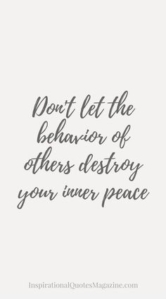inspirational quotes & We choose the most beautiful Don't let the behavior of others destroy your inner peace for you.Don't let the behavior of others destroy your inner peace Inspirational quote about life and relationships most beautiful quotes ideas Great Inspirational Quotes, Inspiring Quotes About Life, Great Quotes, Motivational Quotes, Quotes About Peace, Quotes About True Colors, Quotes About Forgiveness, Meaningful Quotes, Life Quotes Love