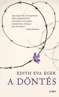 """Töltse le vagy olvassa el online A döntés Ingyenes Könyvek (PDF ePub - Edith Eva Eger, """"Abban szeretnék segíteni olvasóimnak, hogy felfedezzék, miként szökhetnek meg saját elméjük koncentrációs."""