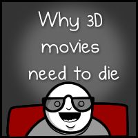I really REALLY hate 3D movies. Why should I pay for a headache? Are they going to start supplying Advil with the tickets?