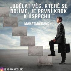 Nebojte se udělat první krok! #motivace #czech #uspech #slovak #business #life #motivation Motto, Empire, Motivation, School, Quotes, Movie Posters, Movies, Instagram, Quotations