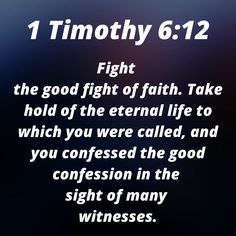 Don't Doubt Any Of GOD'S Promises - Fight The Good Fight Of Faith To Receive Them. 1 Timothy Fight the good fight of faith. Take hold of the eternal life to which you were called, and you confessed the good confession in the sight of many witnesses. Scripture Reading, Scripture Quotes, Healing Scriptures, Bible Scriptures, 1 Timothy 6 12, Bible Verses About Strength, Bible Verse Wallpaper, Fight The Good Fight, God Loves You