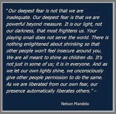 Although often attributed to Nelson Mandela, this quote is actually from author Marianne Williamson. Quotes by Nelson Mandela Quotable Quotes, Wise Quotes, Great Quotes, Words Quotes, Quotes To Live By, Inspirational Quotes, Sayings, Awesome Quotes, Motivational
