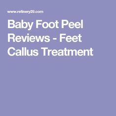 Baby Foot Peel Reviews - Feet Callus Treatment