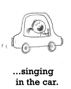 Love singing in my car...OMG!! This is me!! Celine...Whitney... Lady antebellum...I'm always singing!