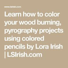 Learn how to color your wood burning, pyrography projects using colored pencils by Lora Irish | LSIrish.com