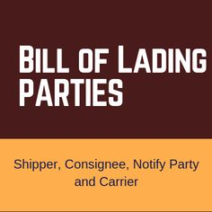 Parties on a Bill of Lading: Shipper, Consignee, Notify Party and Carrier Bill Of Lading, Parties, Fiestas, Party, Holidays Events