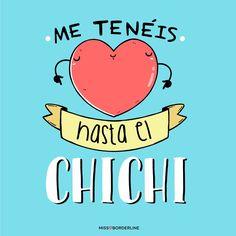 Me tenéis hasta el chichi. #humor #frases #divertidas #graciosas #funny