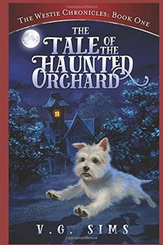 The Westie Chronicles: Book One: The Tale of the Haunted Orchard by [Sims, V. I Love Books, Good Books, My Books, Books To Read, Free Books, Mystery Novels, Mystery Series, West Highland Terrier, White Terrier