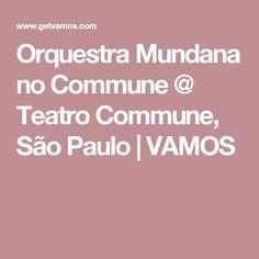 Orquestra Mundana no Commune @ Teatro Commune, São Paulo  VAMOS