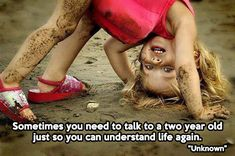 Talk to a two year old…