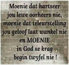 Hartseer, teleurstelling x geloof … Encouragement Quotes, Bible Quotes, Bible Verses, I Love You God, Afrikaanse Quotes, The Secret Book, Special Words, Note To Self, True Words