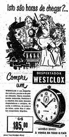 """O modelo clássico de despertador em propaganda dos anos 50. O despertador Westclox apresentava de uma forma irreverente os cuidados que tinham que ter para não ter atraso nos compromissos:  """"Compre um despertador Westclox. Robusto, preciso e de preço reduzido. Marca mundialmente conhecida, criadora dos mais famosos despertadores e relógios, de corda e elétricos, de pulso e de bolso, entre eles o célebre despertador Big-Ben. Modelo Bingo"""". 1953 Vintage Advertisements, Vintage Ads, Vintage Images, Vintage Posters, Nostalgia, Lifebuoy, I Gen, Old Ads, Advertising"""