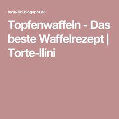 Topfenwaffeln - Das beste Waffelrezept   Torte-llini