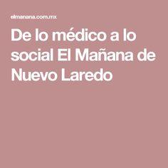 De lo médico a lo social El Mañana de Nuevo Laredo