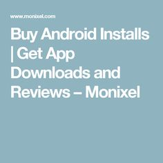 Buy Android Installs | Get App Downloads and Reviews – Monixel