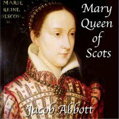 Free Audio book describing Mary, Queen of Scots life.