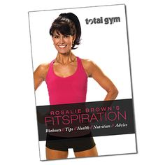 Rosalie Brown's Fitspiration Guide –  Top Personal Trainer & Fitness Expert Rosalie Brown shares some of her favorite workouts, fitness secrets, motivational tips, nutritional advice and more in this fun & informative guide. Discover what's in Rosalie's Kitchen, enjoy her favorite healthy recipes, find out how to snack right, target abs with a trouble-zone workout – plus check out Rosalie's favorite Total Gym workout  #workout #fitspiration #motivationaltips #advice #fitness