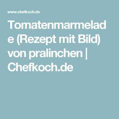Tomatenmarmelade (Rezept mit Bild) von pralinchen | Chefkoch.de