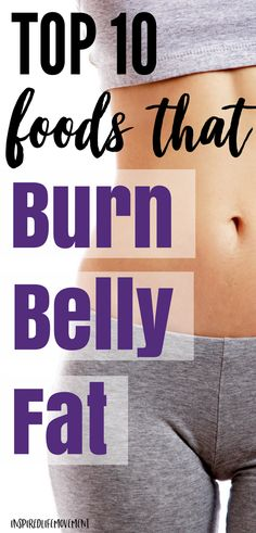 Top 10 Foods That Burn Belly Fat #burnbellyfat #flattummy #inspiredlifemovement