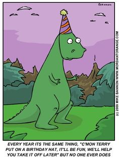 Okay moss - thanks to you i'm now on a T-Rex humor mission today. These T-Rex toons make me literally LOL Funny Happy Birthday Pictures, Happy Birthday Mom, Funny Pictures, Funny Birthday, Birthday Wishes, Dinosaur Birthday, Birthday Hats, Birthday Greetings, Dinosaur Funny