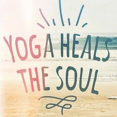 """Yoga heals the soul."""