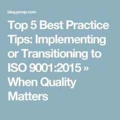 Top 5 Best Practice Tips: Implementing or Transitioning to ISO 9001:2015 » When Quality Matters