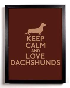 Keep Calm and Love Dachshunds (Dachshund) 8 x 10 Print Buy 2 Get 1 FREE Keep Calm and Carry On Keep Calm Art Keep Calm Parody Posters. $8.99 USD, via Etsy.
