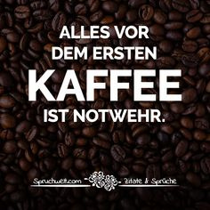 Nice coffee quotes and funny sayings for coffee drinkers - Schöne Kaffee Zitate und lustige Sprüche für Kaffeetrinker Everything before the first coffee is self-defense – beautiful coffee quotes and funny sayings for coffee drinkers Coffee Quotes Funny, Dog Quotes Funny, Funny Coffee Mugs, Coffee Humor, Coffee Sayings, Funny Sayings, Nice Quotes, Coffee Poster, Coffee Art