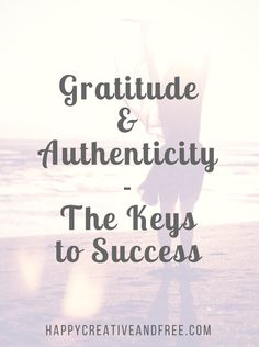 Gratitude and authenticity equal the only key to success you need! Read about why on the blog.