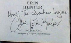 I got one of the Erin Hunters to sign my Into the Wild! ^_^ ~Pearl Anne Wilson