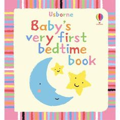Baby's Very First Bedtime Book, it's never to early to introduce a story into your little one's bedtime routine