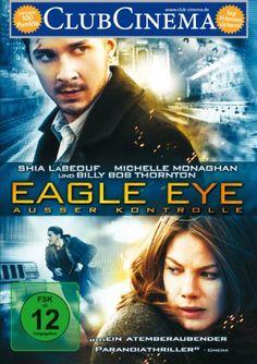 Eagle Eye Ausser Kontrolle  2008 USA,Germany      IMDB Rating      6,6 (90.810)    Darsteller:      Shia LaBeouf,      Michelle Monaghan,      Rosario Dawson