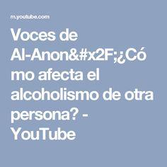 Voces de Al-Anon/¿Cómo afecta el alcoholismo de otra persona? - YouTube