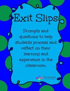 Great idea! Give kids exit slip questions as they leave to help them reflect on their day.