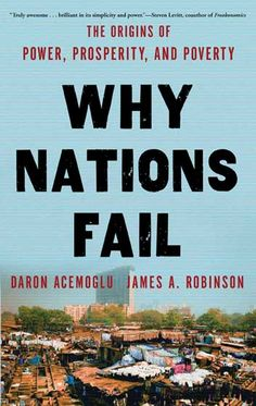 Why Nations Fail: The Origins of Power, Prosperity, & Poverty by Daron Acemoglu & James A. Robinson http://www.washingtonpost.com/entertainment/books/book-review-why-nations-fail-by-daron-acemoglu-and-james-a-robinson/2012/04/20/gIQAcHs8VT_story.html