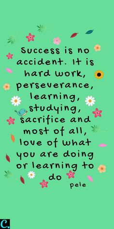 Success is no accident. It is hard work perseverance learning studying sacrifice and most of all love of what you are doing or learning to do - pele quote about success and etting out of your comfort zone Pele Quotes, Motivacional Quotes, Woman Quotes, Wisdom Quotes, Quotes To Live By, You Can Do It Quotes, Coach Quotes, Lyric Quotes, Movie Quotes