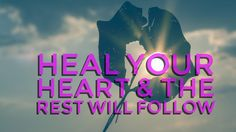 Heal Your Heart & The Rest Will Follow... http://www.believe.love/2323/heal-your-heart-the-rest-will-follow/
