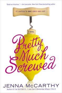 """Pretty Much Screwed by Jenna McCarthy, Click to Start Reading eBook, Known for her """"hilarious and spot-on""""* memoirs I've Still Got It…I Just Can't Remember Where I Put It"""