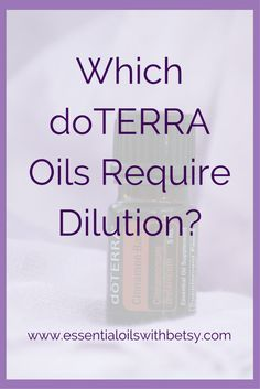 Which doTERRA Oils Require Dilution? Some doTERRA oils require dilution. The topic of diluting essential oils can be a confusing one. There are actually only a handful of doTERRA essential oils that always require dilution for topical use. They are often referred to as hot oils.