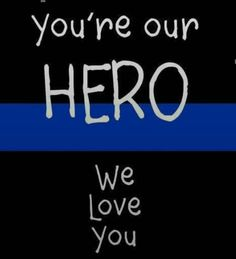 You're our hero we love you