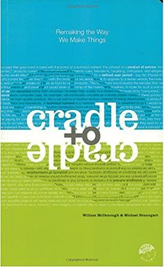 Cradle to Cradle - Remaking the Way We Make Things by Michael Braungart and William McDonough. A manifesto for a radically different philosophy and practice of manufacture and environmentalism. Vigan, Free Pdf Books, Free Ebooks, Good Books, Books To Read, Intelligent Design, Thing 1, Lectures, Life Cycles